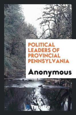 Political Leaders of Provincial Pennsylvania (Paperback)