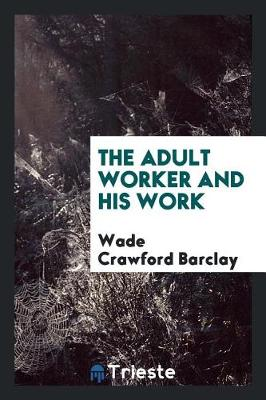 The Adult Worker and His Work (Paperback)