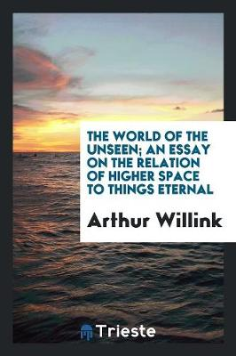 The World of the Unseen; An Essay on the Relation of Higher Space to Things Eternal (Paperback)
