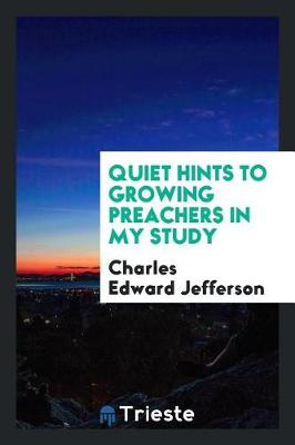 Quiet Hints to Growing Preachers in My Study (Paperback)
