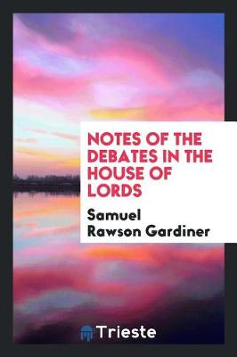 Notes of the Debates in the House of Lords (Paperback)
