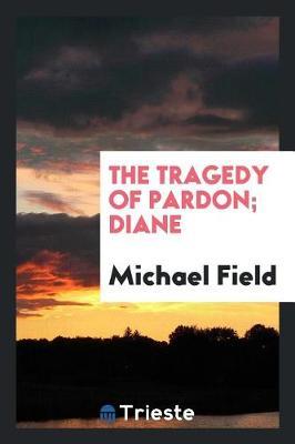 The Tragedy of Pardon. Diane (Paperback)