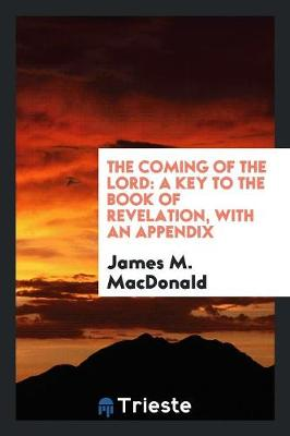 The Coming of the Lord: A Key to the Book of Revelation, with an Appendix (Paperback)