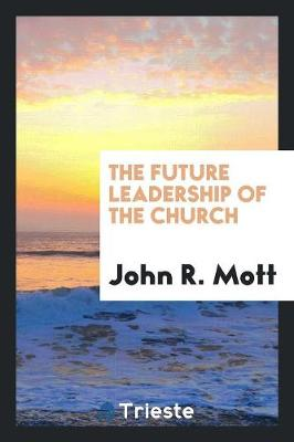 The Future Leadership of the Church (Paperback)