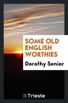 Some Old English Worthies (Paperback)