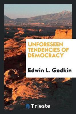 Unforeseen Tendencies of Democracy (Paperback)