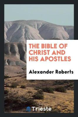The Bible of Christ and His Apostles (Paperback)