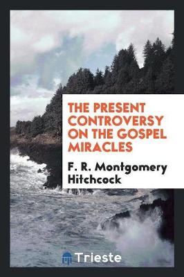 The Present Controversy on the Gospel Miracles (Paperback)