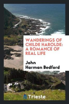 Wanderings of Childe Harolde: A Romance of Real Life (Paperback)