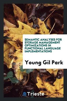 Semantic Analyses for Storage Management Optimizations in Functional Language Implementations (Paperback)