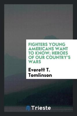 Fighters Young Americans Want to Know; Heroes of Our Country's Wars (Paperback)