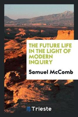 The Future Life in the Light of Modern Inquiry (Paperback)