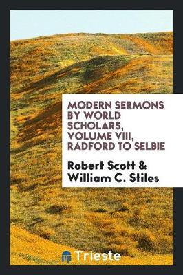 Modern Sermons by World Scholars, Volume VIII, Radford to Selbie (Paperback)