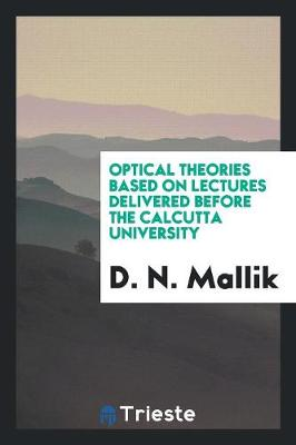 Optical Theories Based on Lectures Delivered Before the Calcutta University (Paperback)