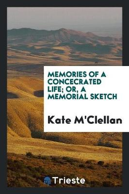 Memories of a Concecrated Life; Or, a Memorial Sketch (Paperback)
