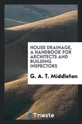 House Drainage: A Handbook for Architects and Building Inspectors (Paperback)
