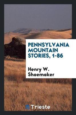 Pennsylvania Mountain Stories, 1-86 (Paperback)