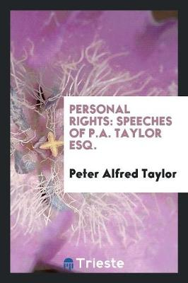 Personal Rights: Speeches of P.A. Taylor Esq. (Paperback)