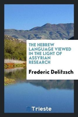 The Hebrew Language Viewed in the Light of Assyrian Research (Paperback)