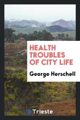 Health Troubles of City Life (Paperback)