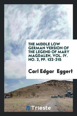 The Middle Low German Version of the Legend of Mary Magdalen, Vol. IV. No. 2, Pp. 132-215 (Paperback)
