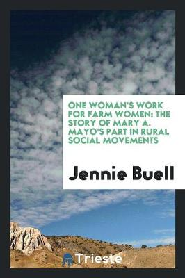 One Woman's Work for Farm Women: The Story of Mary A. Mayo's Part in Rural Social Movements (Paperback)