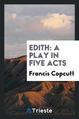 Edith: A Play in Five Acts (Paperback)