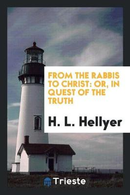 From the Rabbis to Christ: Or, in Quest of the Truth (Paperback)