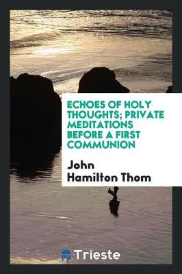 Echoes of Holy Thoughts; Private Meditations Before a First Communion (Paperback)