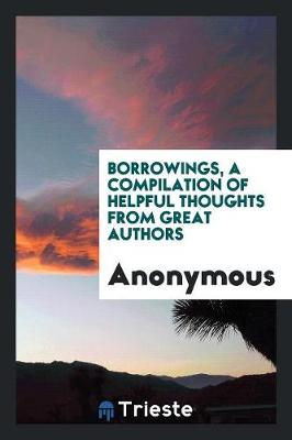 Borrowings, a Compilation of Helpful Thoughts from Great Authors (Paperback)