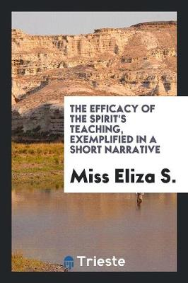 The Efficacy of the Spirit's Teaching, Exemplified in a Short Narrative (Paperback)