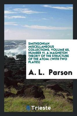 Smithsonian Miscellaneous Collections, Volume 65, Number 11. a Magneton Theory of the Structure of the Atom: (with Two Plates) (Paperback)