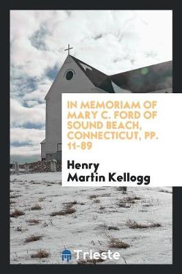 In Memoriam of Mary C. Ford of Sound Beach, Connecticut, Pp. 11-89 (Paperback)