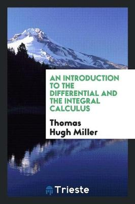 An Introduction to the Differential and the Integral Calculus (Paperback)