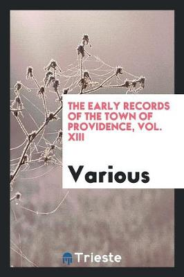 The Early Records of the Town of Providence, Vol. XIII (Paperback)