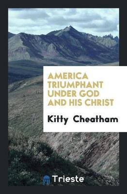 America Triumphant Under God and His Christ (Paperback)