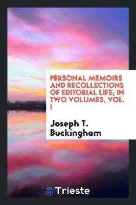 Personal Memoirs and Recollections of Editorial Life; In Two Volumes, Vol. I (Paperback)
