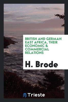 British and German East Africa, Their Economic & Commercial Relations (Paperback)
