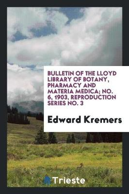 Bulletin of the Lloyd Library of Botany, Pharmacy and Materia Medica; No. 6, 1903, Reproduction Series No. 3 (Paperback)