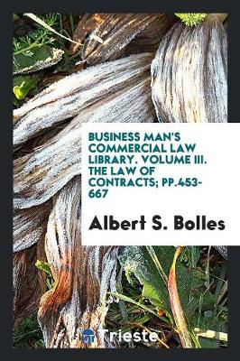 Business Man's Commercial Law Library. Volume III. the Law of Contracts; Pp.453-667 (Paperback)