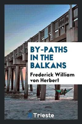 By-Paths in the Balkans (Paperback)