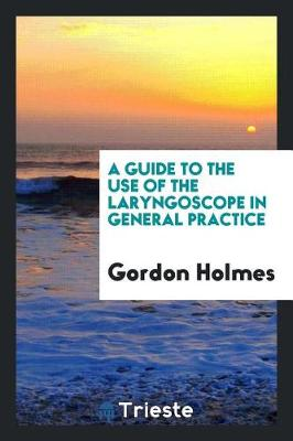A Guide to the Use of the Laryngoscope in General Practice (Paperback)