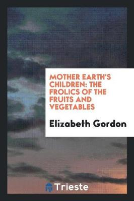 Mother Earth's Children: The Frolics of the Fruits and Vegetables (Paperback)