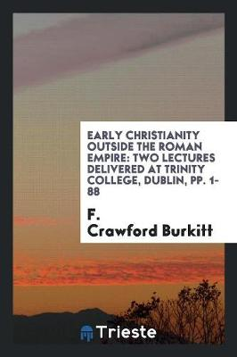 Early Christianity Outside the Roman Empire: Two Lectures Delivered at Trinity College, Dublin, Pp. 1-88 (Paperback)
