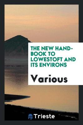 The New Hand-Book to Lowestoft and Its Environs (Paperback)