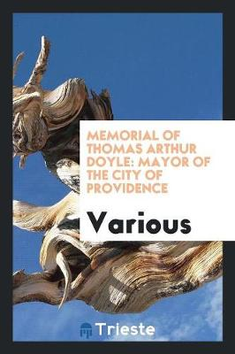 Memorial of Thomas Arthur Doyle: Mayor of the City of Providence (Paperback)