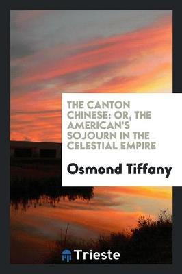 The Canton Chinese: Or, the American's Sojourn in the Celestial Empire (Paperback)