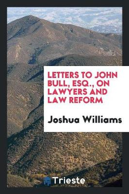 Letters to John Bull, Esq., on Lawyers and Law Reform (Paperback)
