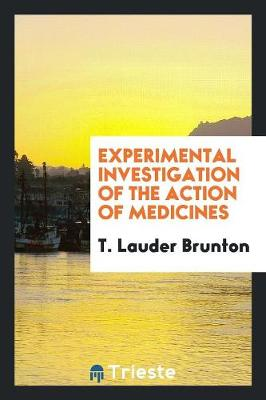 Experimental Investigation of the Action of Medicines (Paperback)