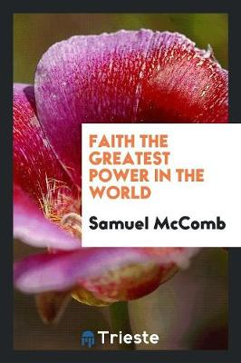 Faith the Greatest Power in the World (Paperback)